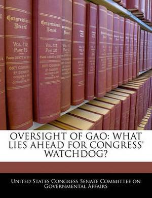 Oversight of Gao: What Lies Ahead for Congress' Watchdog?