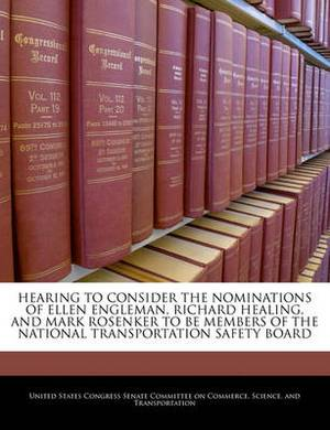 Hearing to Consider the Nominations of Ellen Engleman, Richard Healing, and Mark Rosenker to Be Members of the National Transportation Safety Board