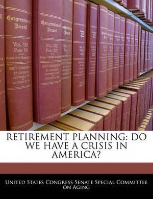 Retirement Planning: Do We Have a Crisis in America?
