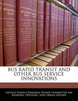 Bus Rapid Transit and Other Bus Service Innovations