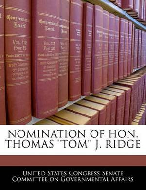 Nomination of Hon. Thomas ''Tom'' J. Ridge
