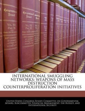 International Smuggling Networks: Weapons of Mass Destruction Counterproliferation Initiatives