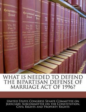 What Is Needed to Defend the Bipartisan Defense of Marriage Act of 1996?