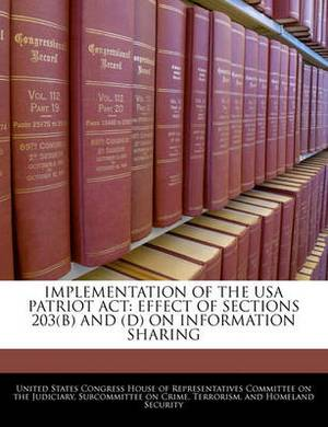 Implementation of the USA Patriot ACT: Effect of Sections 203(b) and (D) on Information Sharing