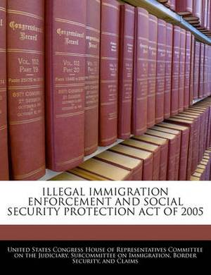 Illegal Immigration Enforcement and Social Security Protection Act of 2005
