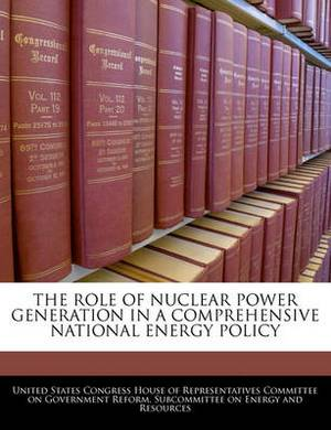 The Role of Nuclear Power Generation in a Comprehensive National Energy Policy