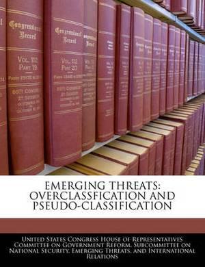Emerging Threats: Overclassfication and Pseudo-Classification