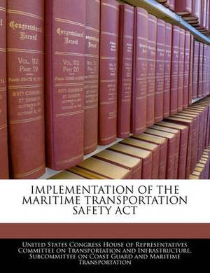 Implementation of the Maritime Transportation Safety ACT