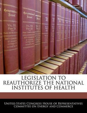 Legislation to Reauthorize the National Institutes of Health