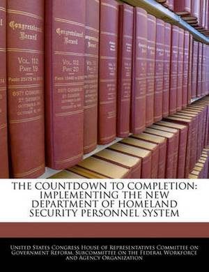 The Countdown to Completion: Implementing the New Department of Homeland Security Personnel System