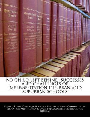 No Child Left Behind: Successes and Challenges of Implementation in Urban and Suburban Schools