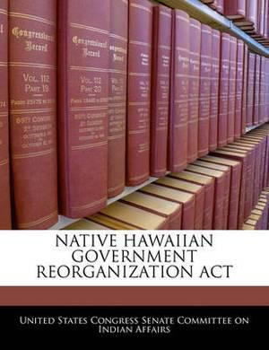 Native Hawaiian Government Reorganization ACT