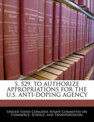 S. 529, to Authorize Appropriations for the U.S. Anti-Doping Agency