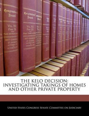 The Kelo Decision: Investigating Takings of Homes and Other Private Property