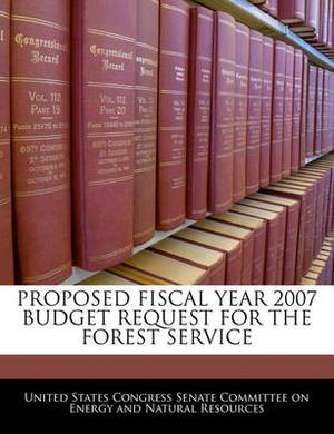 Proposed Fiscal Year 2007 Budget Request for the Forest Service