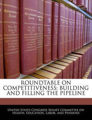 Roundtable on Competitiveness: Building and Filling the Pipeline