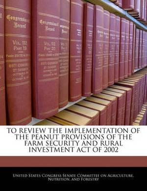 To Review the Implementation of the Peanut Provisions of the Farm Security and Rural Investment Act of 2002