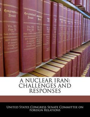 A Nuclear Iran: Challenges and Responses