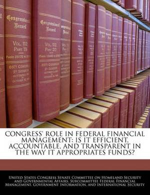Congress' Role in Federal Financial Management: Is It Efficient, Accountable, and Transparent in the Way It Appropriates Funds?