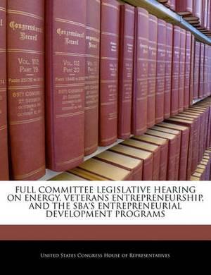 Full Committee Legislative Hearing on Energy, Veterans Entrepreneurship, and the Sba's Entrepreneurial Development Programs