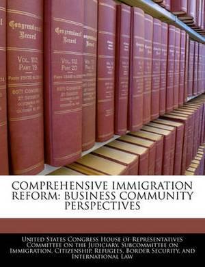 Comprehensive Immigration Reform: Business Community Perspectives
