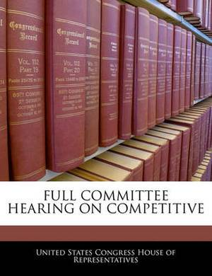 Full Committee Hearing on Competitive