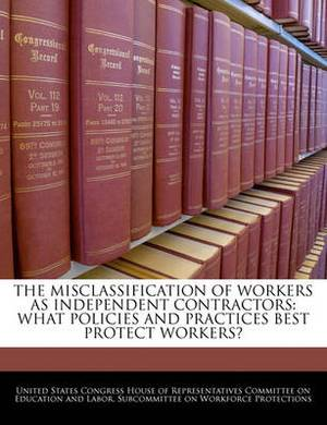 The Misclassification of Workers as Independent Contractors: What Policies and Practices Best Protect Workers?