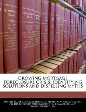 Growing Mortgage Foreclosure Crisis: Identifying Solutions and Dispelling Myths