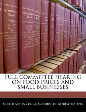 Full Committee Hearing on Food Prices and Small Businesses