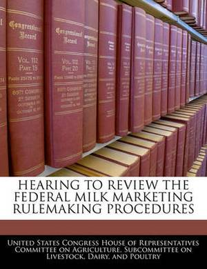 Hearing to Review the Federal Milk Marketing Rulemaking Procedures