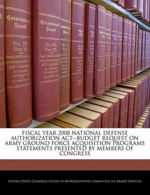 Fiscal Year 2008 National Defense Authorization ACT--Budget Request on Army Ground Force Acquisition Programs Statements Presented by Members of Congress
