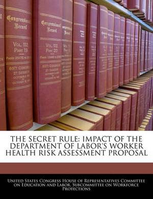The Secret Rule: Impact of the Department of Labor's Worker Health Risk Assessment Proposal