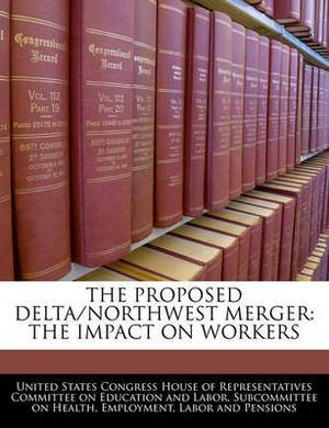 The Proposed Delta/Northwest Merger: The Impact on Workers