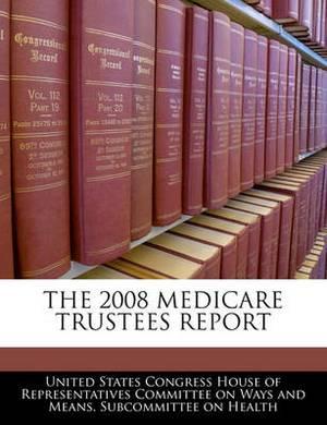 The 2008 Medicare Trustees Report
