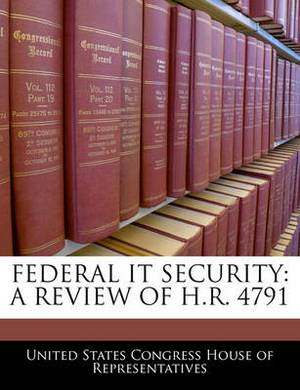Federal It Security: A Review of H.R. 4791