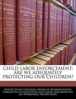 Child Labor Enforcement: Are We Adequately Protecting Our Children?
