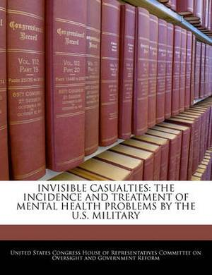 Invisible Casualties: The Incidence and Treatment of Mental Health Problems by the U.S. Military