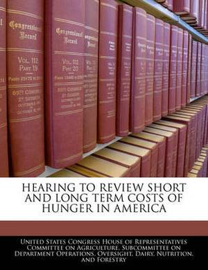 Hearing to Review Short and Long Term Costs of Hunger in America