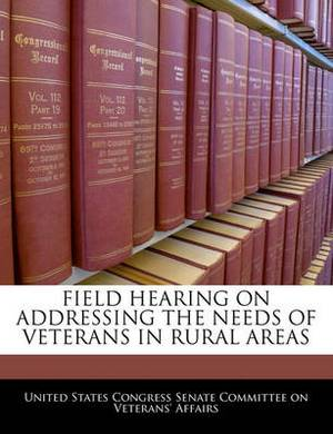 Field Hearing on Addressing the Needs of Veterans in Rural Areas