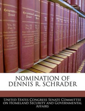 Nomination of Dennis R. Schrader