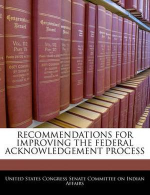 Recommendations for Improving the Federal Acknowledgement Process