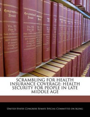 Scrambling for Health Insurance Coverage: Health Security for People in Late Middle Age
