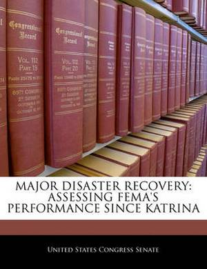 Major Disaster Recovery: Assessing Fema's Performance Since Katrina