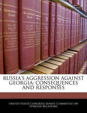 Russia's Aggression Against Georgia: Consequences and Responses