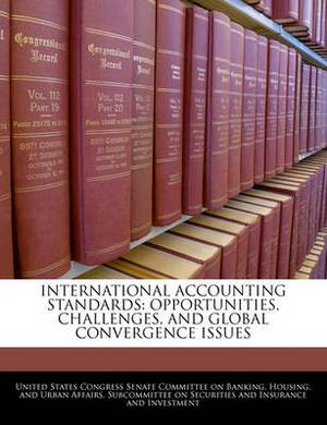 International Accounting Standards: Opportunities, Challenges, and Global Convergence Issues