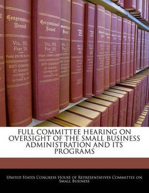 Full Committee Hearing on Oversight of the Small Business Administration and Its Programs