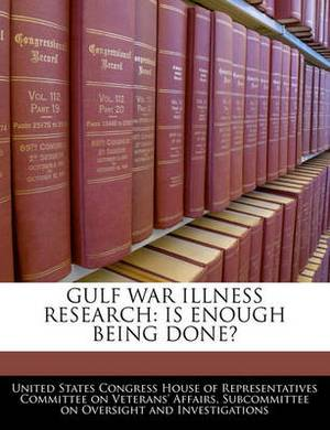 Gulf War Illness Research: Is Enough Being Done?