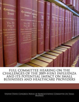 Full Committee Hearing on the Challenges of the 2009-H1n1 Influenza and Its Potential Impact on Small Businesses and Healthcare Providers
