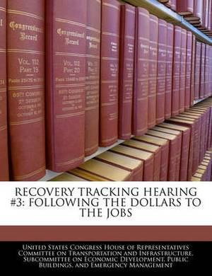 Recovery Tracking Hearing #3: Following the Dollars to the Jobs