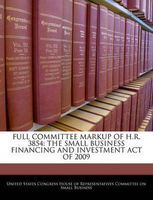 Full Committee Markup of H.R. 3854: The Small Business Financing and Investment Act of 2009